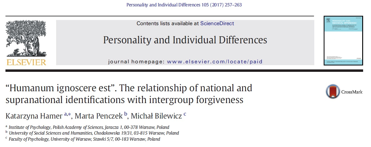 "Hamer, K., Penczek, M., & Bilewicz, M. (2017). ""Humanum ignoscere est"". The relationships of national and supranational identifications with intergroup forgiveness. Personality and Individual Differences, 105, 257-263. https://doi.org/10.1016/j.paid.2016.09.058"