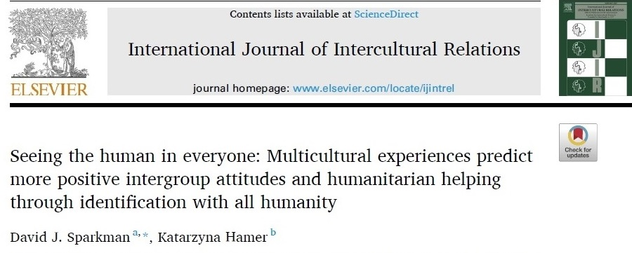 Sparkman, D., & Hamer, K. (2020). Seeing the Human in Everyone: Multicultural Experiences Predict More Positive Intergroup Attitudes and Humanitarian Helping through Identification with All Humanity. International Journal of Intergroup Relations. 79, 121-134. https://doi.org/10.1016/j.ijintrel.2020.08.007